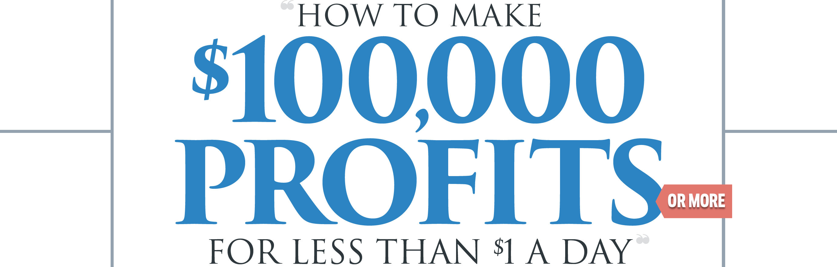 $100,000 profit for less than $1 a day